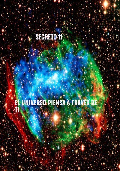 Secreto 11- El Universo piensa a través de ti-Primera Parte