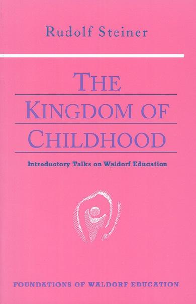 Rudolf Steiner The Kingdom of Childhood