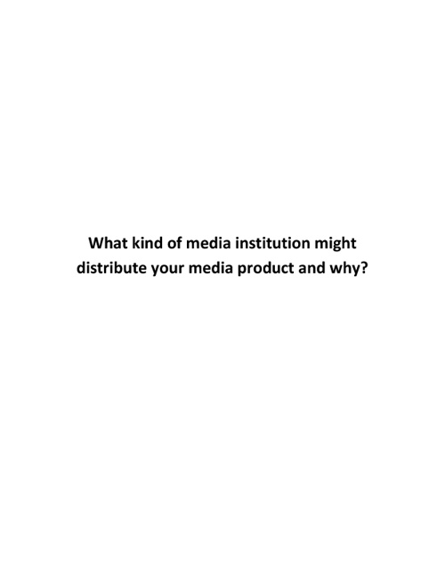 What kind of media institution might distribute your media produ