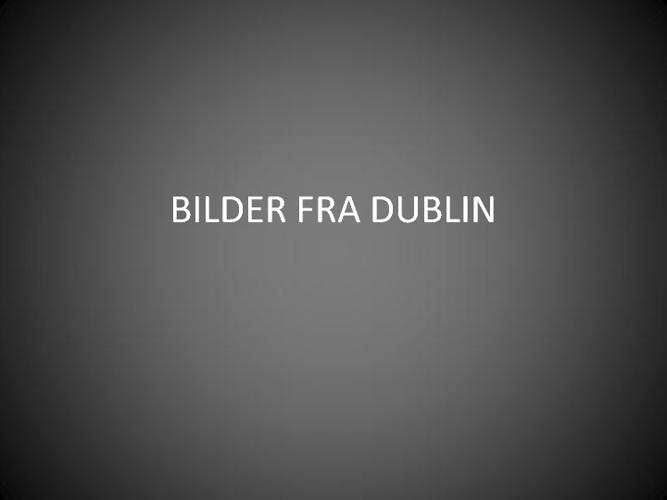 BILDER FRA DUBLIN