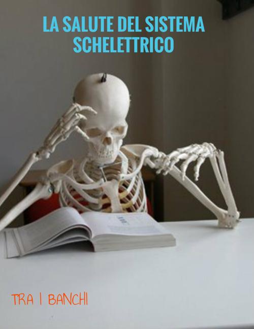 la salute del sistema scheletrico
