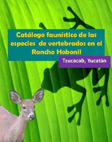 """Catálogo Faunístico de vertebrados del Rancho """"Hobonil"""""""
