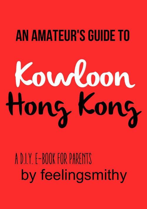 Kowloon Hong Kong: A DIY E-Book for Parents