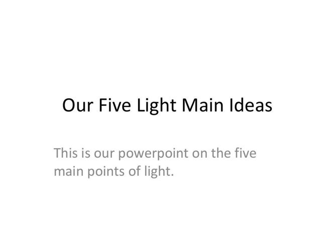 Our Five Light Main Ideas