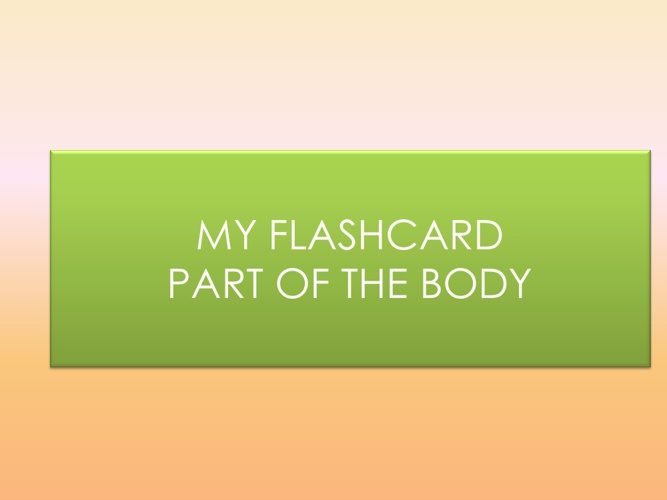 Copy of Copy of FLASH CARD : PART OF THE BODY