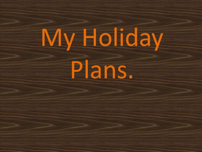 My Holiday Plans