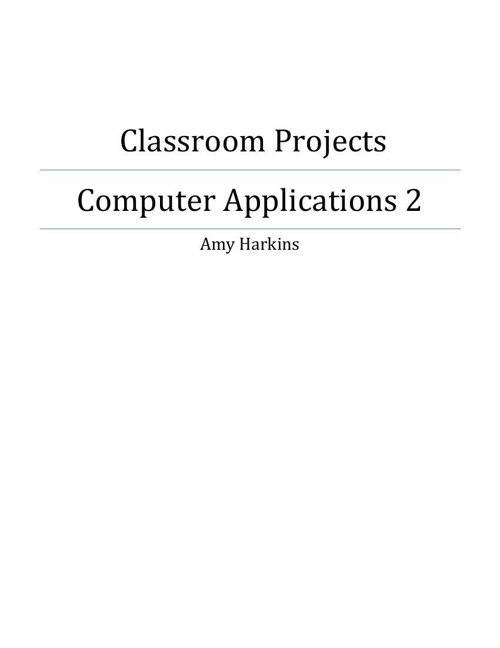 Classroom Projects for Computer Applications 2 for Mrs. Harkins