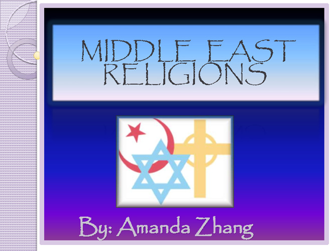MIDDLE EAST RELIGIONS COMPARE/CONTRAST :Amanda Zhang  7th