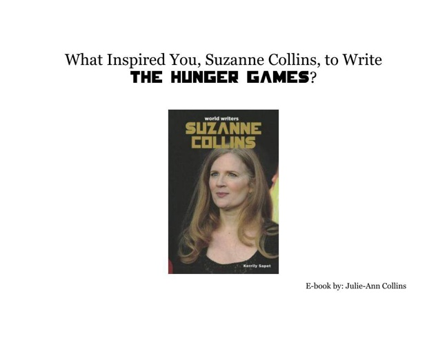 What Inspired You, Suzanne Collins, To Write The Hunger Games?