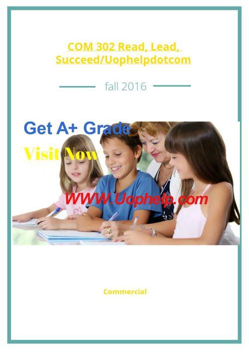 COM 302 Read, Lead, Succeed/Uophelpdotcom