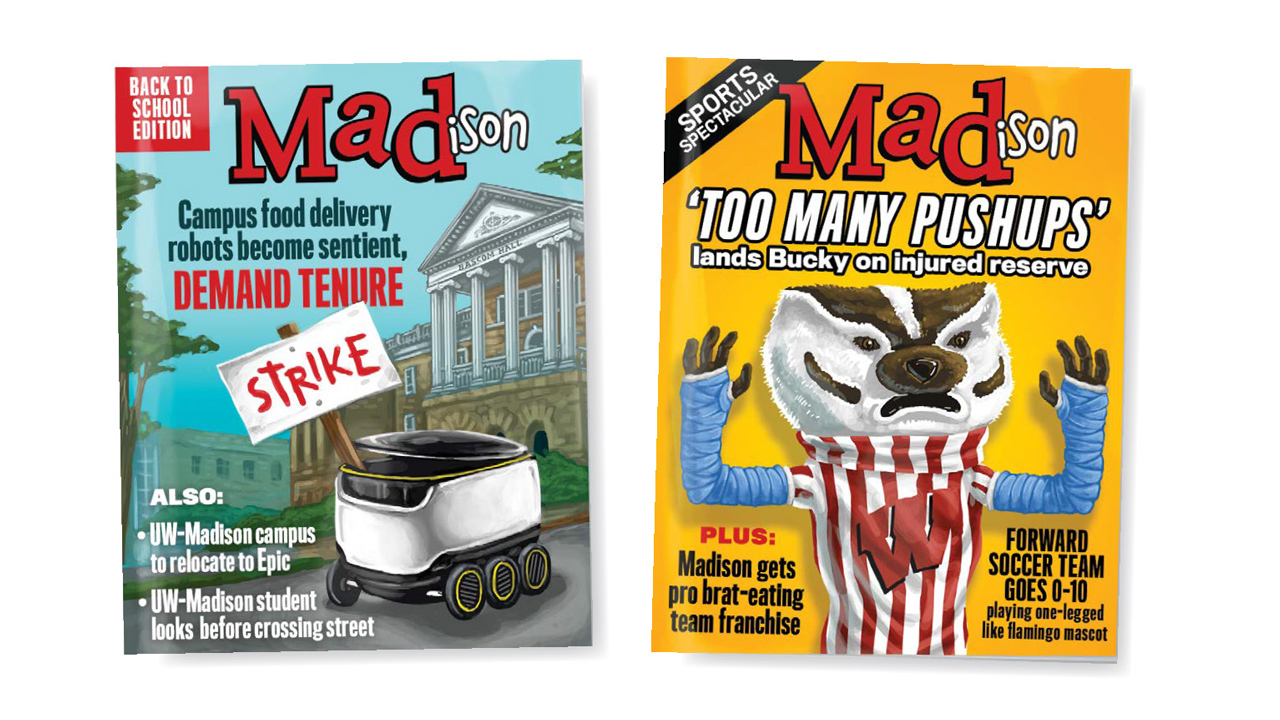 Two fake covers of Madison Magazine, one has bucky and the other is a food delivery robot