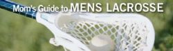 MOMS GUIDE TO MENS LACROSSE