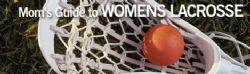 MOM'S GUIDE TO WOMEN'S LACROSSE
