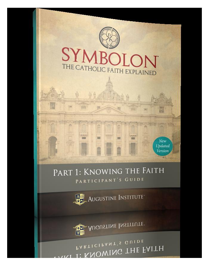 Symbolon: The Catholic Faith Explained - PART 1 - Participant Guide - Augustine Institute