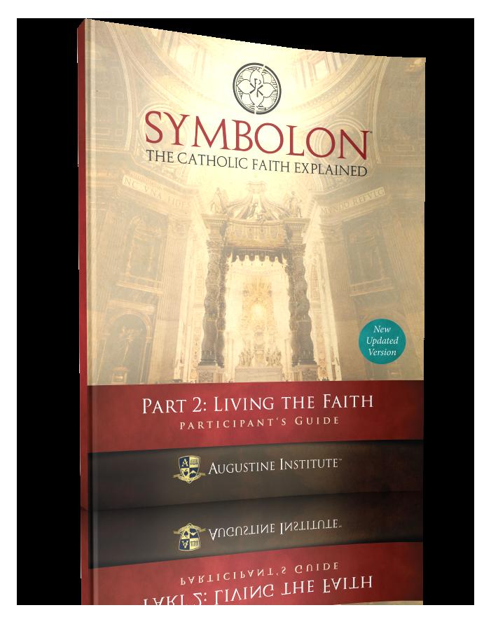Symbolon: The Catholic Faith Explained - PART 2 - Participant Guide - Augustine Institute