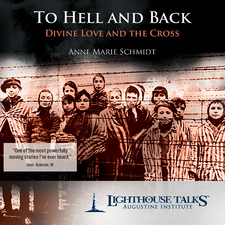 To Hell and Back : Divine Love and the Cross | Anne Marie Schmidt | new evangelization | faith raiser | catholic media | year of faith | catholic cd | catholic mp3