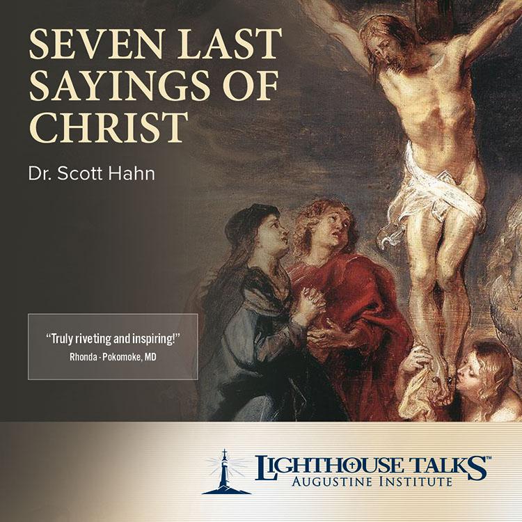 Seven Last Sayings of Christ - Lighthouse Catholic Media