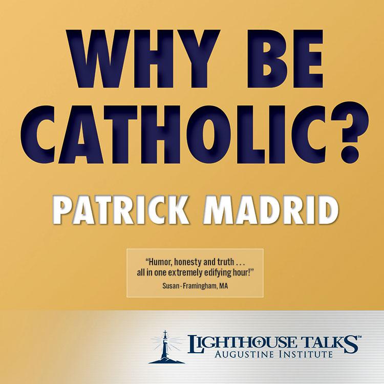 Why Be Catholic? - Patrick Madrid