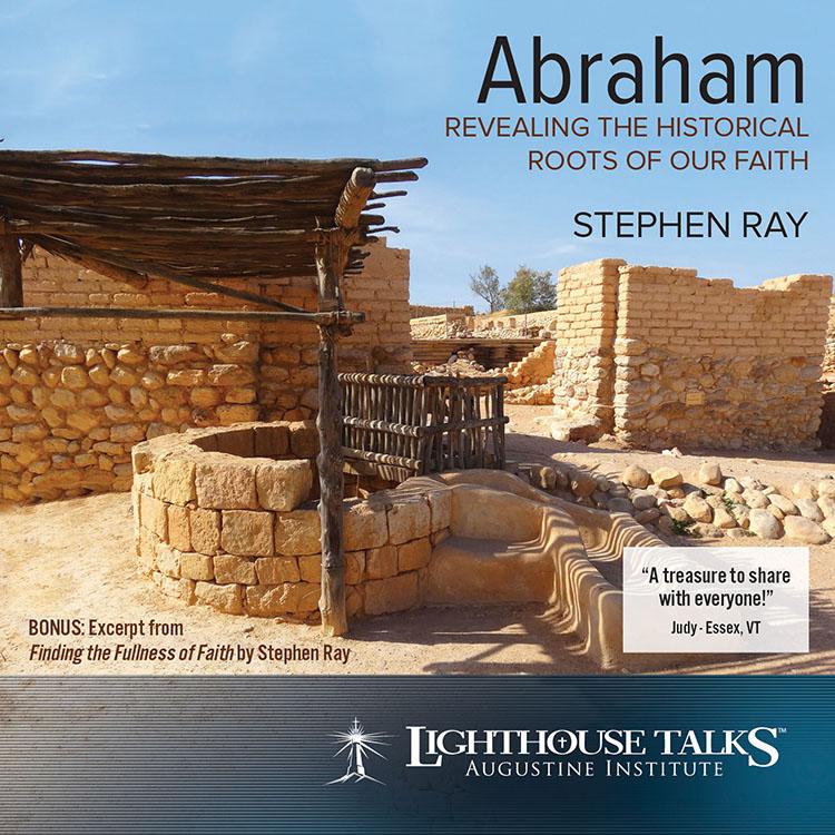 Abraham Revealing the Historical Roots of our Faith | faith raiser | catholic media | new evangelization | catholic cd | catholic mp3