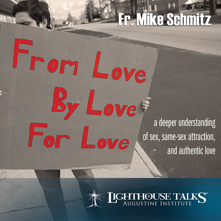 From Love, By Love, For Love Catholic CD or Catholic MP3 by Fr. Michael Schmitz