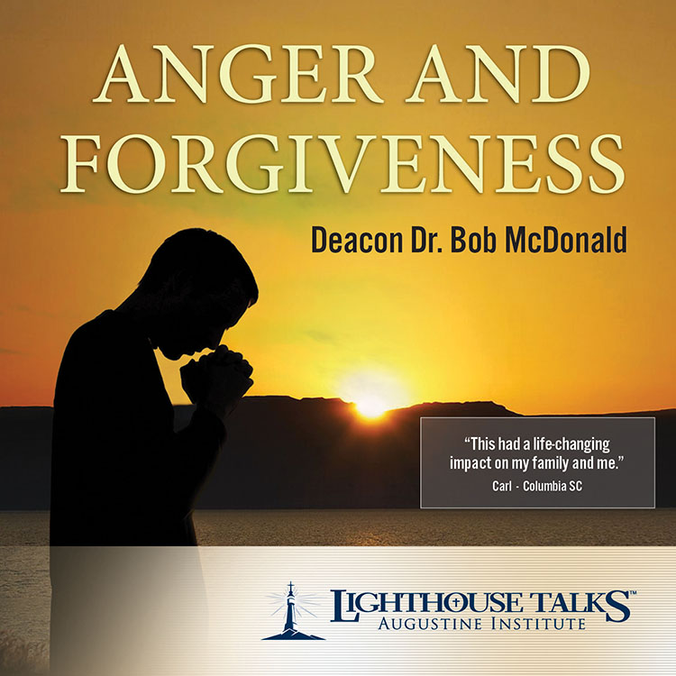 Anger and Forgiveness | Deacon Dr. Bob McDonald | faith raiser | new evangelization | catholic media | catholic cd | catholic mp3 | year of faith