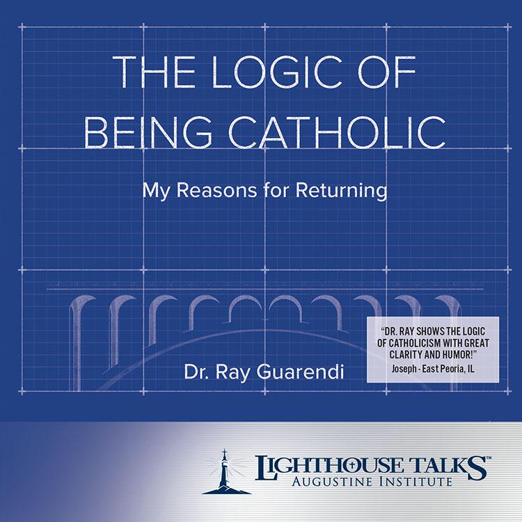The Logic of Being Catholic - Dr. Ray Guarendi