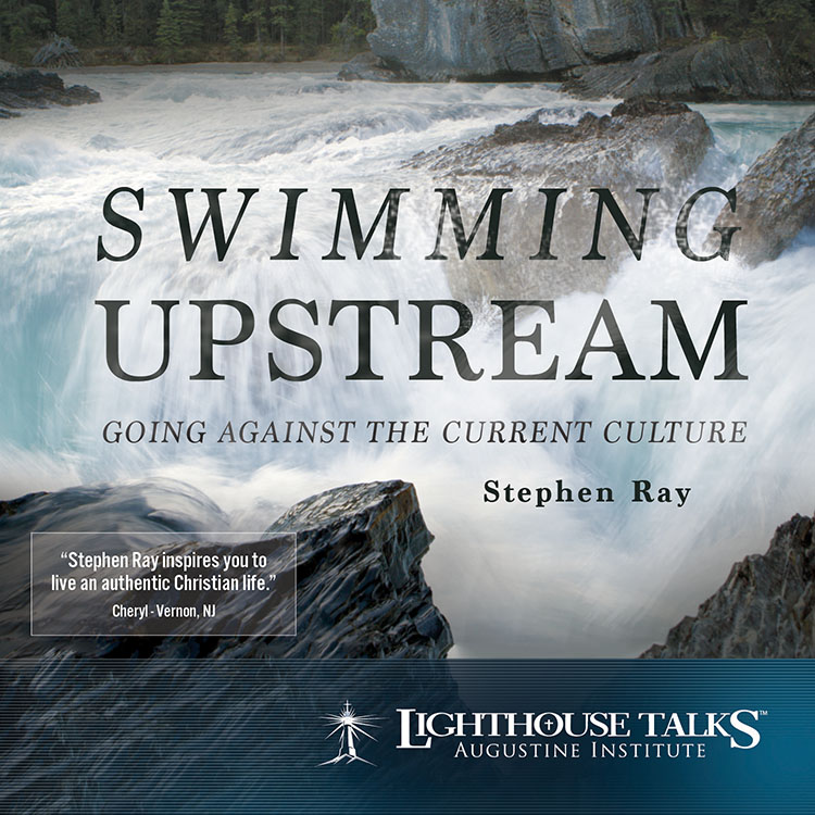 Swimming Upstream: Going Against the Current Culture - Stephen Ray