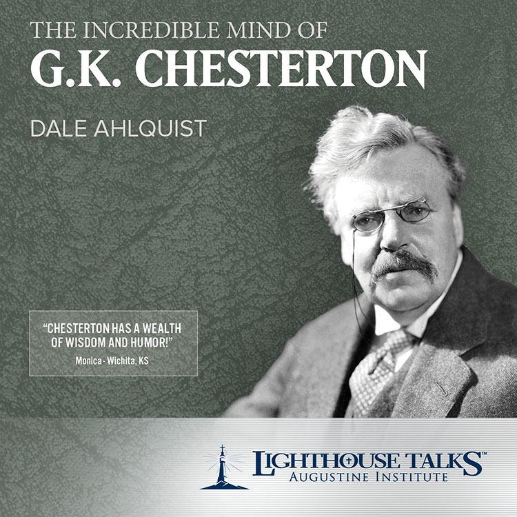 The Incredible Mind of G.K. Chesterton - Dale Ahlquist