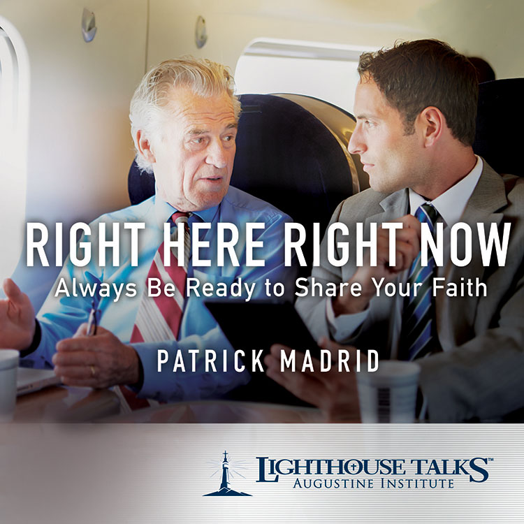 Right Here, Right Now: Always Be Ready to Share Your Faith - Patrick Madrid