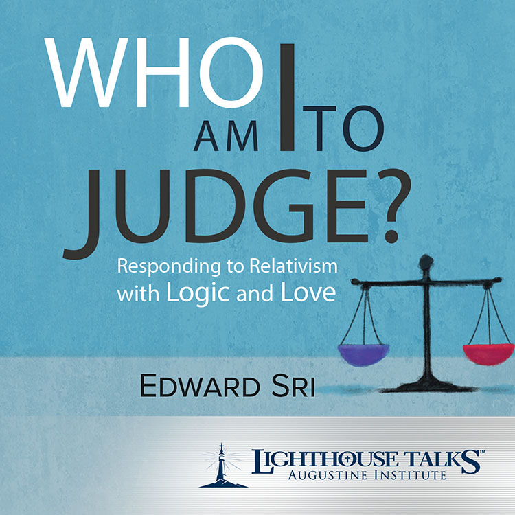 Who Am I to Judge? Responding to Relativism with Logic and Love - Dr. Edward Sri