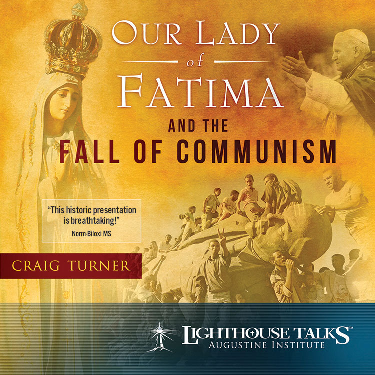 Our Lady Of Fatima And The Fall Of Communism Lighthouse Catholic Media