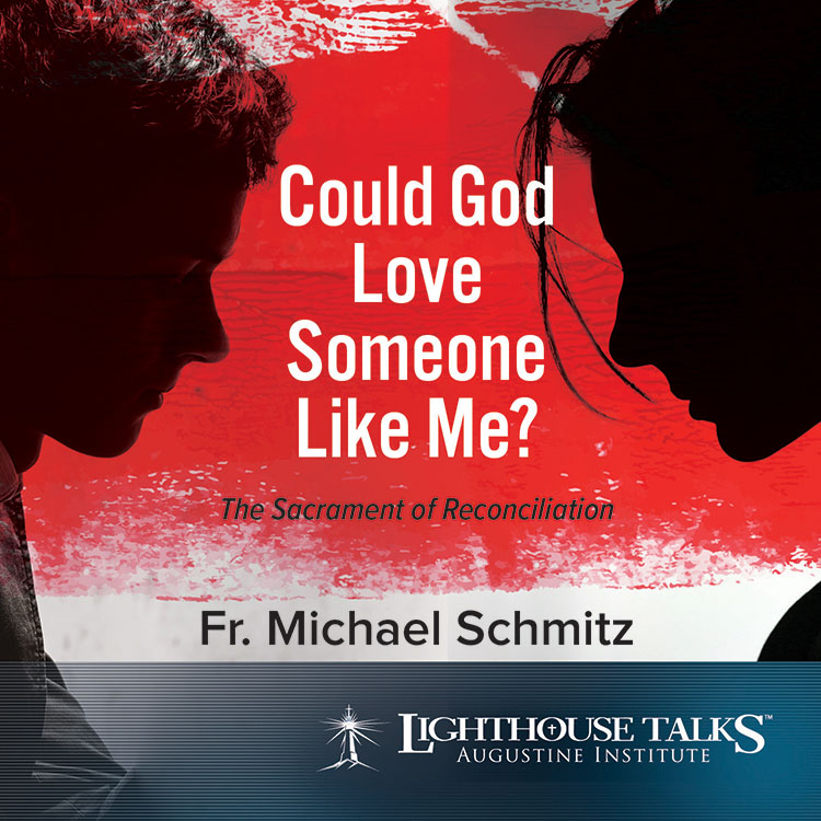 Could God Love Someone Like Me? - Fr. Michael Schmitz