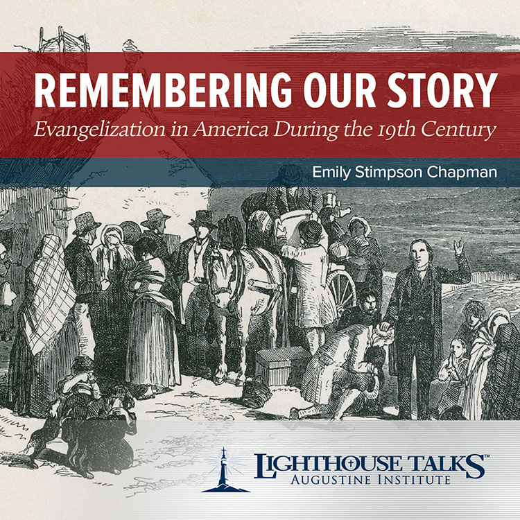 Remembering Our Story: Evangelization in America During the 19th Century - Emily Stimpson Chapman