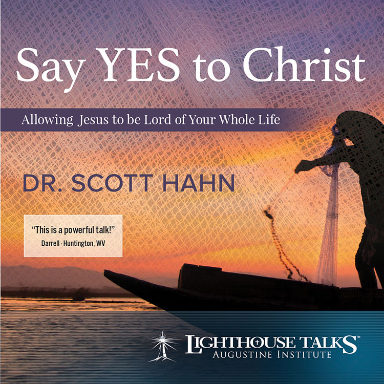 Say Yes to Christ! - Dr. Scott Hahn