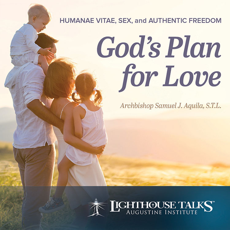 God's Plan for Love: Humanae Vitae, Sex, and Authentic Freedom - Archbishop Samuel J. Aquila