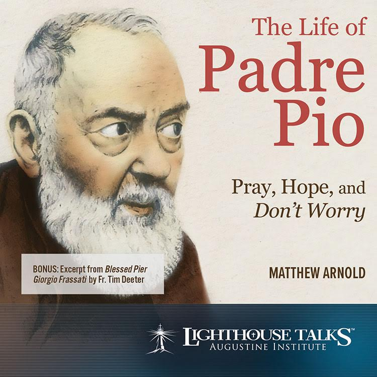 The Life of Padre Pio: Pray, Hope and Don't Worry - Matthew Arnold