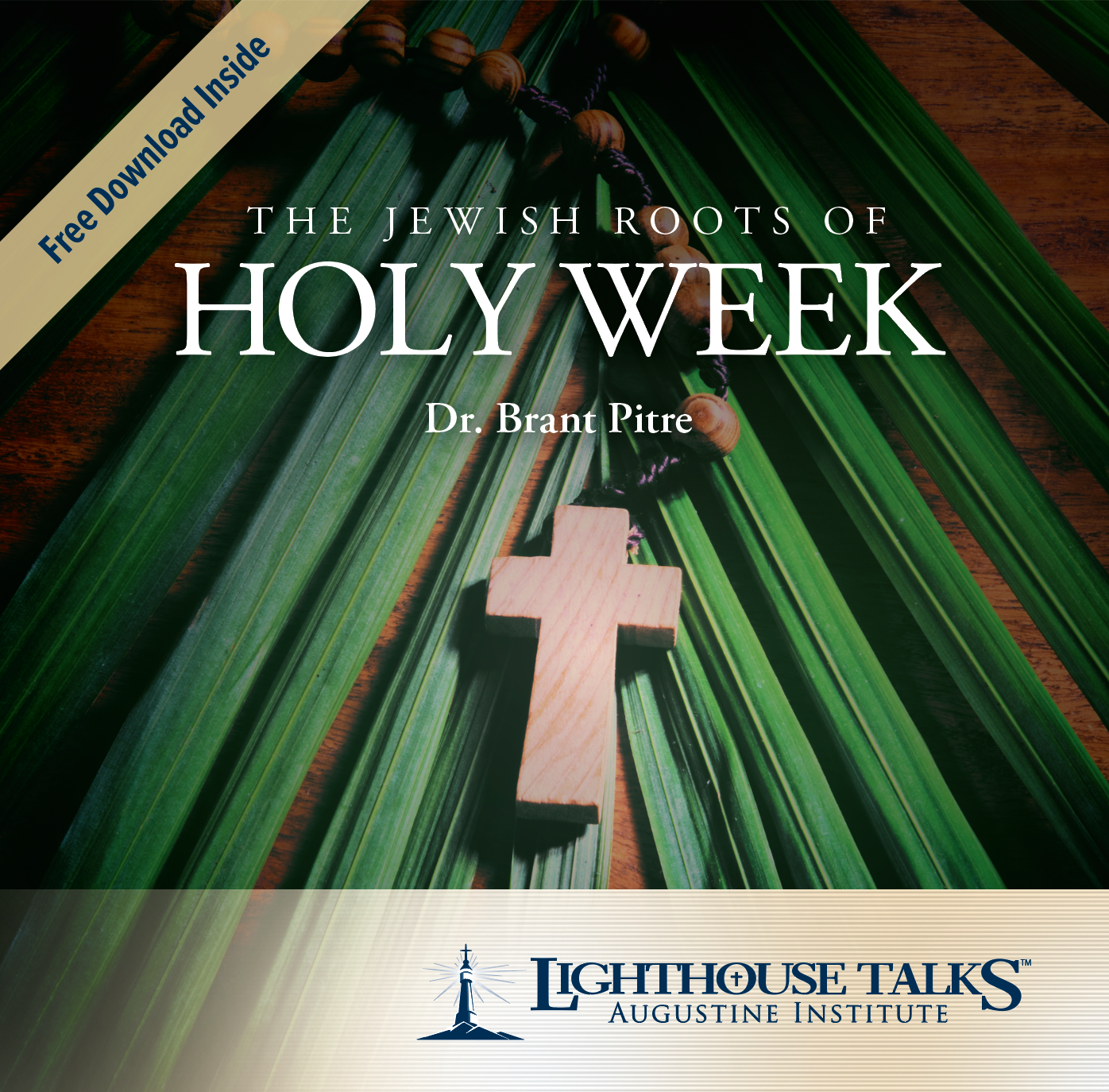 The Jewish Roots of Holy Week - Dr. Brant Pitre