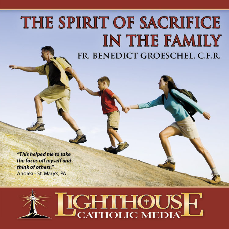The Spirit of Sacrifice in the Family Catholic CD or Catholic MP3 by Fr. Benedict Groeschel, C.F.R.