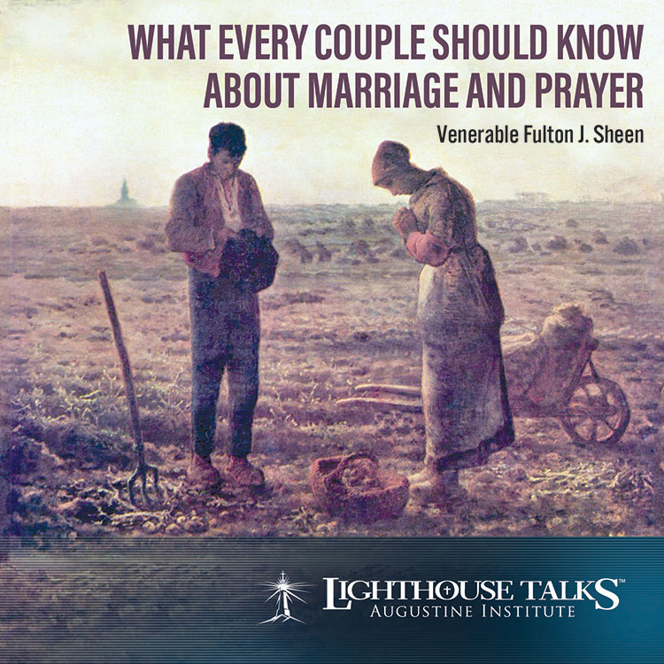 What Every Couple Should Know About Marriage and Prayer | Archbishop Fulton J. Sheen | catholic cd | catholic mp3 | catholic media | new evangelization | year of faith