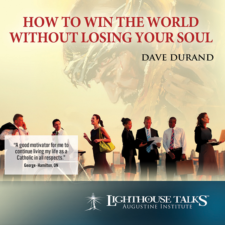 How to Win the World Without Losing Your Soul | Dave Durand | faith raiser | catholic media | new evangelization | year of faith | catholic cd | catholic mp3