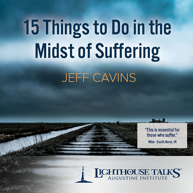 15 Things to Do in the Midst of Suffering - Jeff Cavins