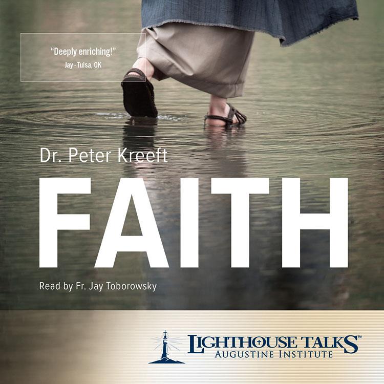 Faith   Dr. Peter Kreeft   faith raiser   new evangelization   catholic media   year of faith