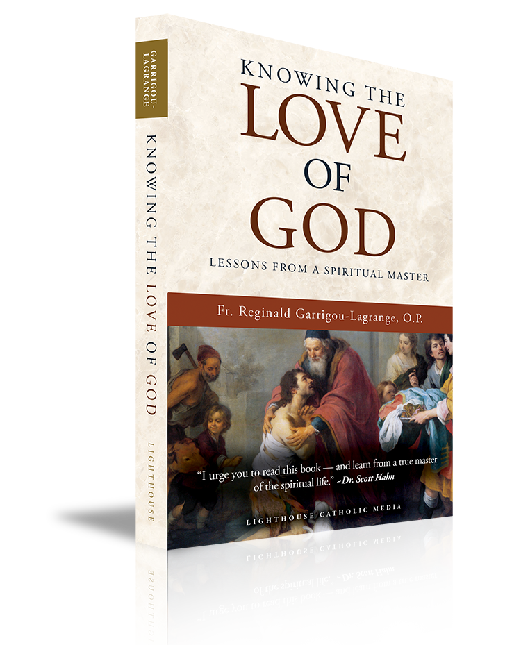 Knowing the Love of God: Lessons from a Spiritual Master - Fr. Reginald Garrigou-Lagrange