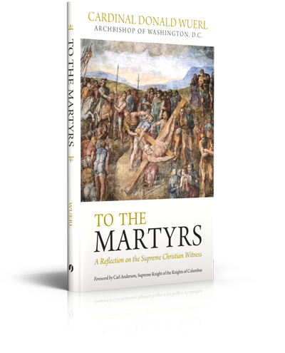 To the Martyrs: The Supreme Christian Sacrifice - Book - Cardinal Donald Wuerl