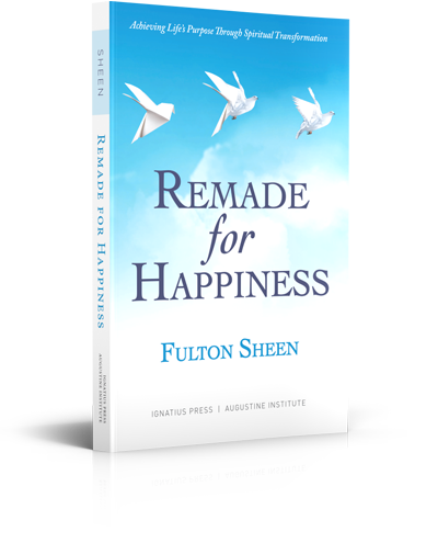 Remade for Happiness - Archbishop Fulton J. Sheen