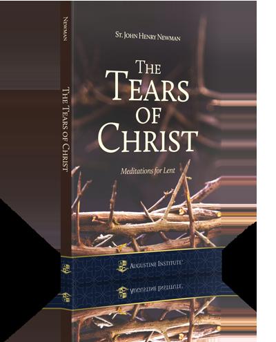 The Tears of Christ - St. John Henry Newman
