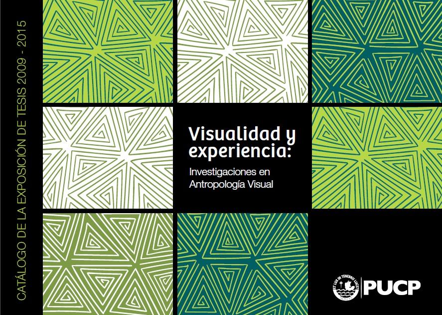 Visualidad y Experiencia: Investigaciones en Antropología Visual 2009-2015