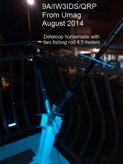 9A/iw3ids/qrp from Umag - August 2014. Deltaloop homemade with two fishing rods 4,5 meters.