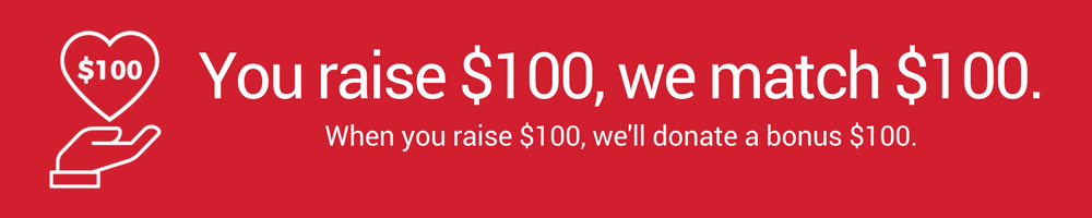 You raise $100. We match $100.