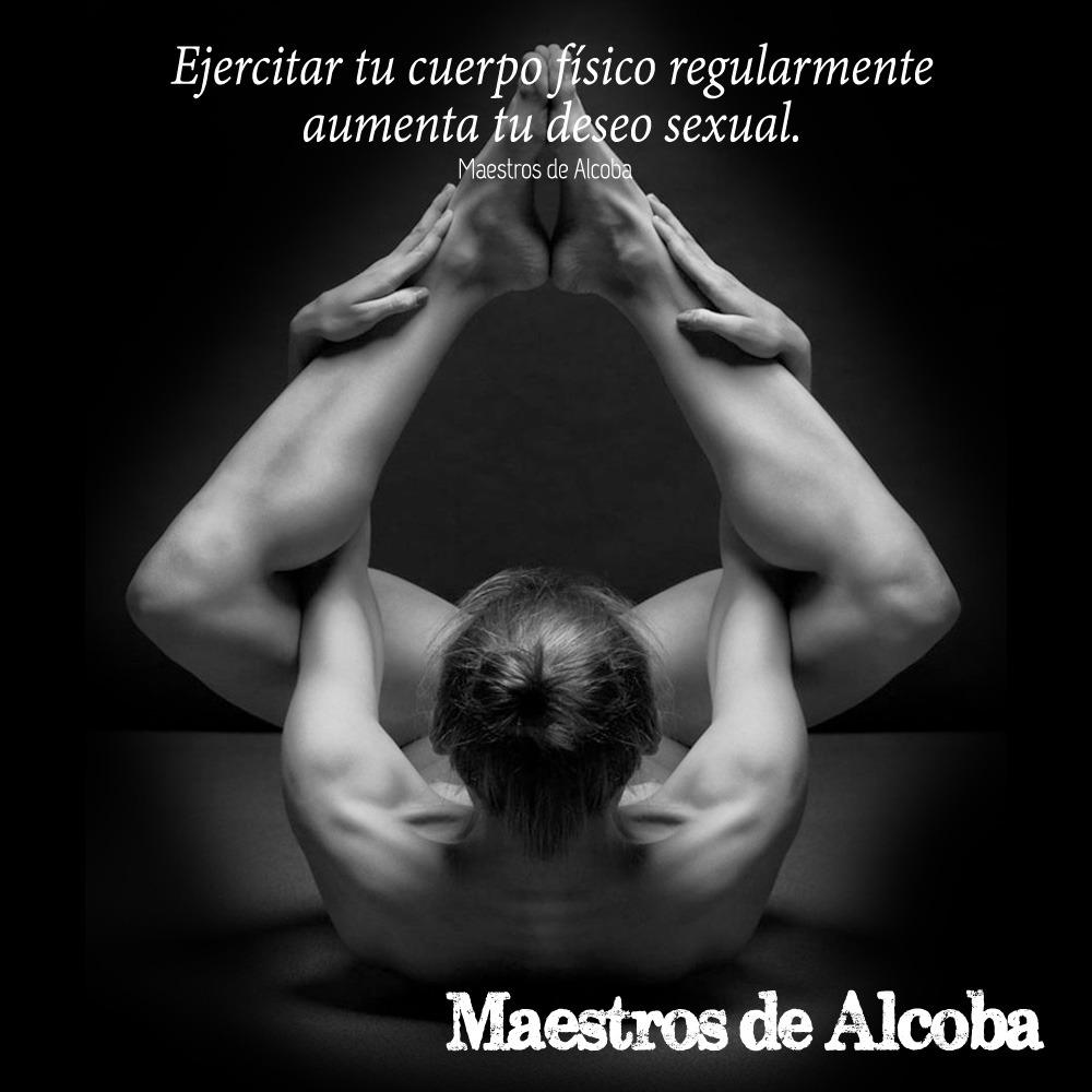 Maestros de Alcoba  Ejercitar tu cuerpo físico regularmente aumenta ... 0f5edeb9c784
